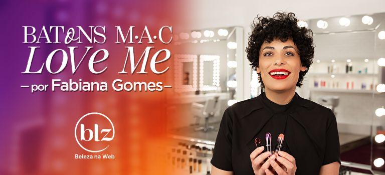 Batons MAC Love Me com Fabiana Gomes