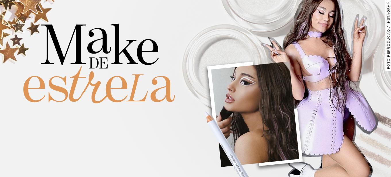 Como fazer a maquiagem da Ariana Grande