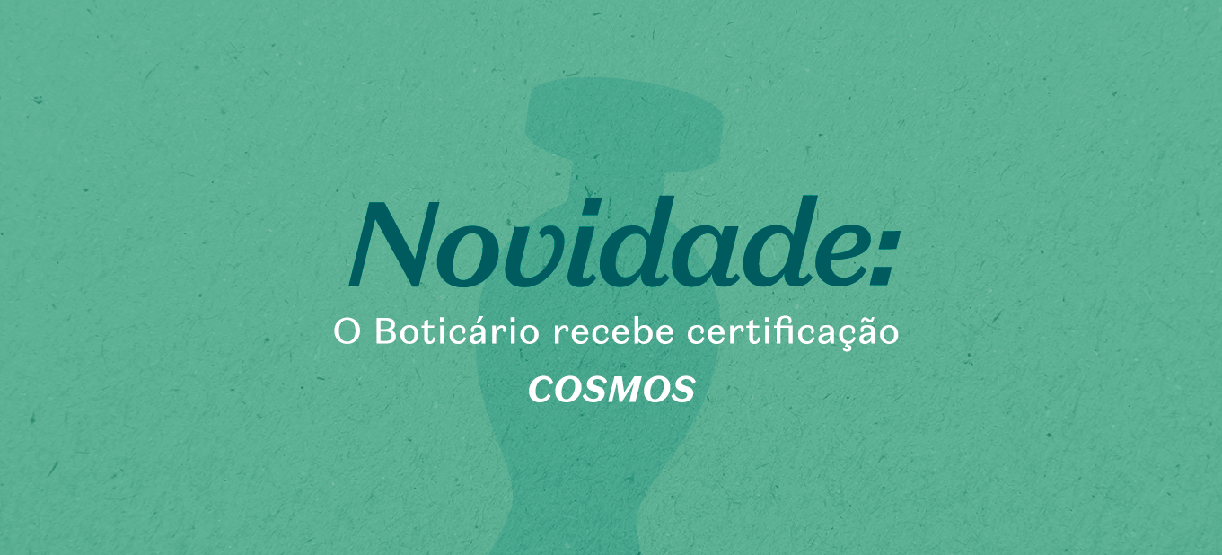 O Boticário recebe validação Ecocert para produzir produtos orgânicos certificados Cosmos